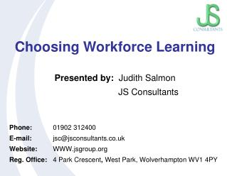 Choosing Workforce Learning Presented by:   Judith Salmon JS Consultants