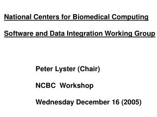 National Centers for Biomedical Computing Software and Data Integration Working Group