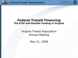 Federal Transit Financing The STIP and Flexible Funding in Virginia