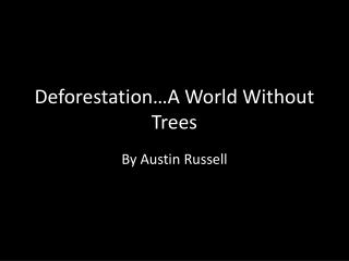 Deforestation…A World Without Trees