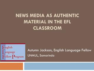 News Media as Authentic Material in the EFL classroom