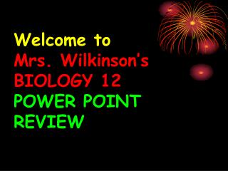 Welcome to Mrs. Wilkinson's BIOLOGY 12 POWER POINT REVIEW
