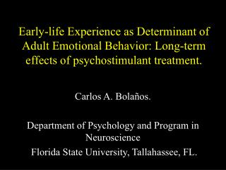 Early-life Experience as Determinant of Adult Emotional Behavior:  Long-term effects of psychostimulant treatment .