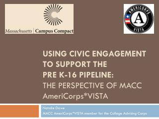 USING CIVIC ENGAGEMENT TO SUPPORT THE  PRE K-16 PIPELINE: THE PERSPECTIVE OF MACC AmeriCorps*VISTA