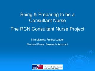Being & Preparing to be a  Consultant Nurse The RCN Consultant Nurse Project