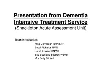 Presentation from Dementia Intensive Treatment Service (Shackleton Acute Assessment Unit)