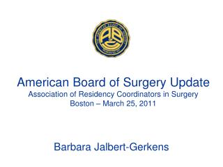 American Board of Surgery Update  Association of Residency Coordinators in Surgery Boston   March 25, 2011