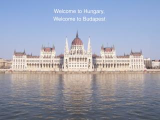 Welcome to Hungary,  Welcome to Budapest