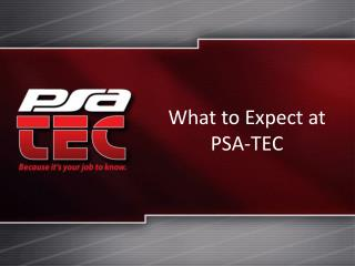 What to Expect at PSA-TEC