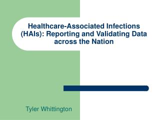 Healthcare-Associated Infections (HAIs): Reporting and Validating Data across the Nation