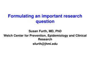Formulating an important research question Susan Furth, MD, PhD