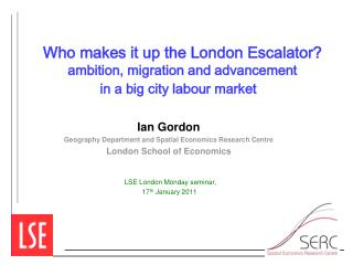 Ian Gordon Geography Department and Spatial Economics Research Centre  London School of Economics