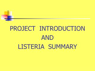 PROJECT  INTRODUCTION AND LISTERIA  SUMMARY