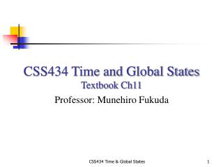 CSS434 Time and Global States  Textbook Ch11