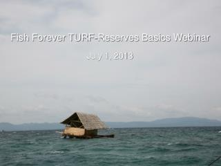 Fish Forever  TURF-Reserves Basics Webinar July 1, 2013