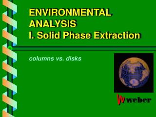 ENVIRONMENTAL ANALYSIS I. Solid Phase Extraction