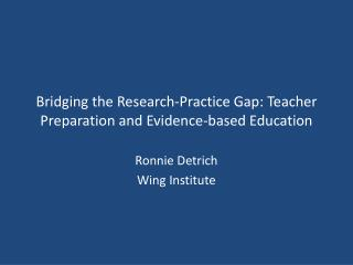 Bridging the Research-Practice Gap: Teacher Preparation and Evidence-based Education
