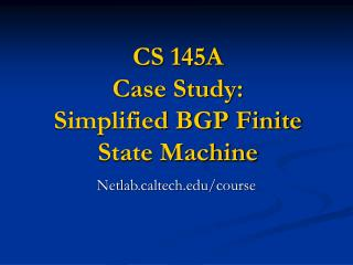 CS 145A Case Study:  Simplified BGP Finite State Machine