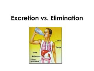 Excretion vs. Elimination