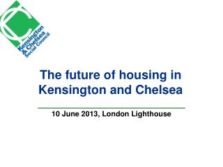 The future of housing in Kensington and  Chelsea