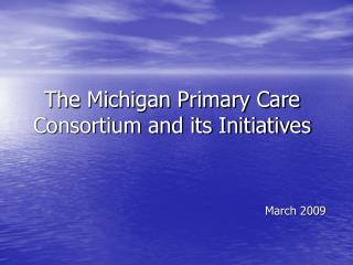 The Michigan Primary Care Consortium and its Initiatives