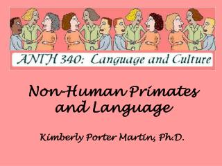 Non-Human Primates and Language Kimberly Porter Martin, Ph.D.
