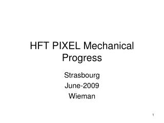 HFT PIXEL Mechanical Progress