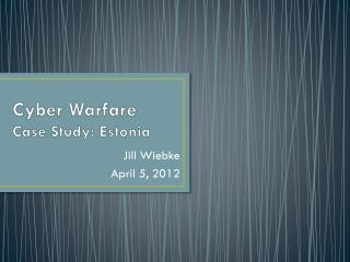 Cyber Warfare Case Study: Estonia