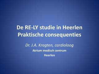 De RE-LY studie in Heerlen Praktische consequenties