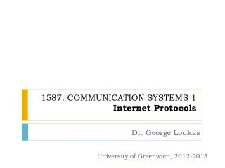 1587: COMMUNICATION SYSTEMS 1 Internet Protocols