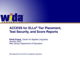 ACCESS for ELLs ®  Tier Placement,  Test Security, and  Score Reports