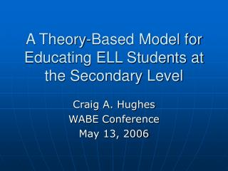 A Theory-Based Model for Educating ELL Students at the Secondary Level