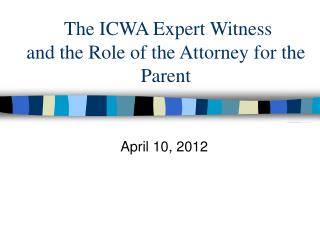The ICWA Expert Witness and the Role of the Attorney for the Parent