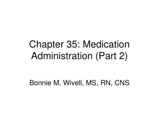 Chapter 35: Medication Administration (Part 2)