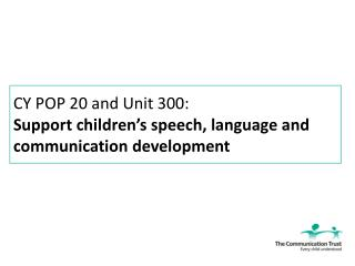 CY POP 20 and Unit 300: Support children's speech, language and communication development