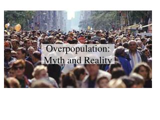 Overpopulation: Myth and Reality