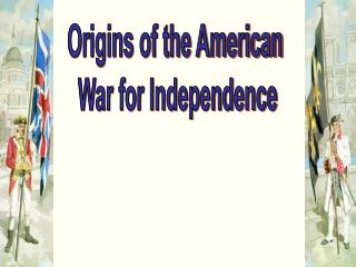 Origins of the American  War for Independence