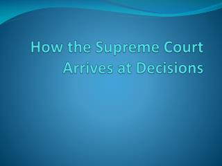 How the Supreme Court Arrives at Decisions