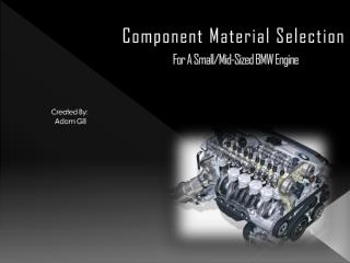 Component Material Selection  For A Small/Mid-Sized BMW Engine