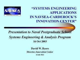 """SYSTEMS ENGINEERING APPLICATIONS  IN NAVSEA-CARDEROCK'S   INNOVATION CENTER"""