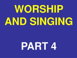 WORSHIP AND SINGING PART 4