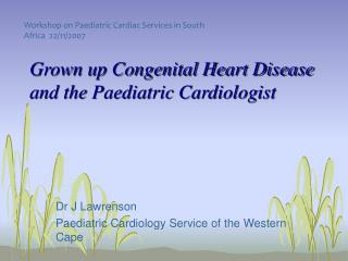 Grown up Congenital Heart Disease and the Paediatric Cardiologist