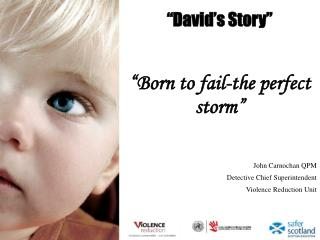 """David's Story"" ""Born to fail-the perfect storm"""