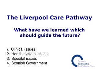 The Liverpool Care Pathway What have we learned which should guide the future?