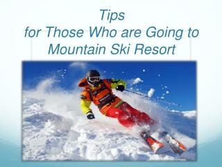 Tips  for Those Who are Going to Mountain  S ki  R esort
