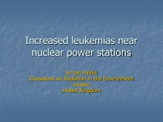 Increased leukemias near  nuclear power stations