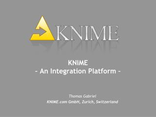 KNIME  – An Integration Platform –