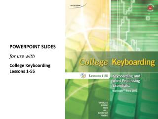 POWERPOINT SLIDES for use with College Keyboarding Lessons 1-55
