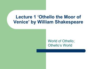 Lecture 1 'Othello the Moor of Venice' by William Shakespeare