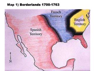 Map 1)  Borderlands 1700-1763